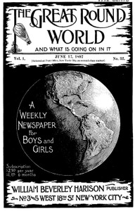 Cover of The Great Round World and What Is Going On In It, Vol. 1, No. 32, June 17, 1897A Weekly Magazine for Boys and Girls