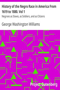 Cover of History of the Negro Race in America From 1619 to 1880. Vol 1Negroes as Slaves, as Soldiers, and as Citizens