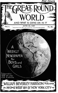 The Great Round World and What Is Going On In It, Vol. 1, No. 33, June 24, 1897A Weekly Magazine for Boys and Girls