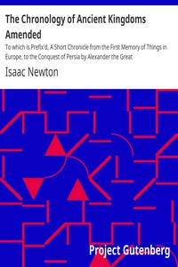 Cover of The Chronology of Ancient Kingdoms Amended To which is Prefix'd, A Short Chronicle from the First Memory of Things in Europe, to the Conquest of Persia by Alexander the Great