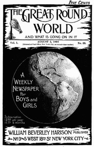 Cover of The Great Round World and What Is Going On In It, Vol. 1, No. 39, August 5, 1897A Weekly Magazine for Boys and Girls