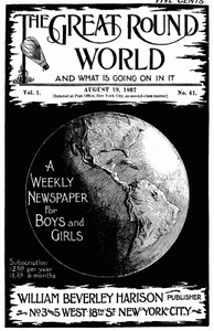 Cover of The Great Round World and What Is Going On In It, Vol. 1, No. 41, August 19, 1897A Weekly Magazine for Boys and Girls