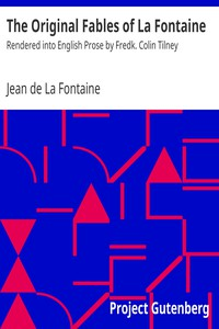 The Original Fables of La FontaineRendered into English Prose by Fredk. Colin Tilney