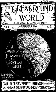 Cover of The Great Round World and What Is Going On In It, Vol. 1, No. 44, September 9, 1897A Weekly Magazine for Boys and Girls