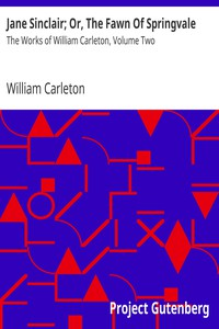 Cover of Jane Sinclair; Or, The Fawn Of SpringvaleThe Works of William Carleton, Volume Two