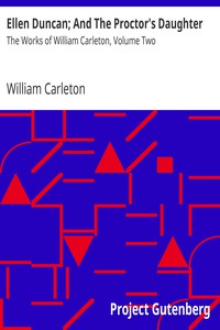 Ellen Duncan; And The Proctor's DaughterThe Works of William Carleton, Volume Two