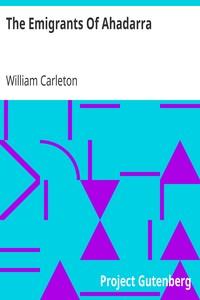 The Emigrants Of AhadarraThe Works of William Carleton, Volume Two