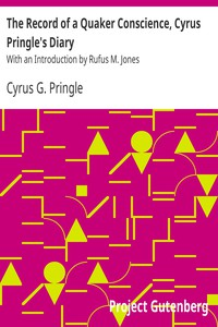 The Record of a Quaker Conscience, Cyrus Pringle's DiaryWith an Introduction by Rufus M. Jones