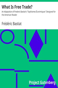 """What Is Free Trade?An Adaptation of Frederic Bastiat's """"Sophismes Éconimiques"""" Designed for the American Reader"""