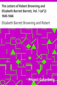Cover of The Letters of Robert Browning and Elizabeth Barrett Barrett, Vol. 1 (of 2) 1845-1846
