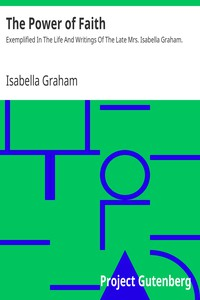 The Power of FaithExemplified In The Life And Writings Of The Late Mrs. Isabella Graham.
