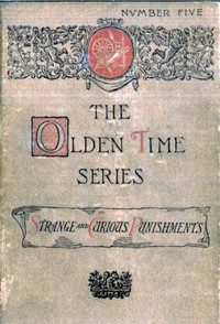 Cover of The Olden Time Series, Vol. 5: Some Strange and Curious PunishmentsGleanings Chiefly from Old Newspapers of Boston and Salem, Massachusetts