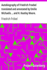 Cover of Autobiography of Friedrich Froebel  translated and annotated by Emilie Michaelis ... and H. Keatley Moore.