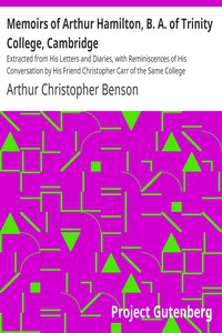 Memoirs of Arthur Hamilton, B. A. of Trinity College, Cambridge Extracted from His Letters and Diaries, with Reminiscences of His Conversation by His Friend Christopher Carr of the Same College
