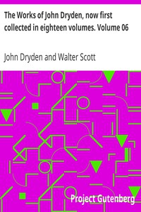The Works of John Dryden, now first collected in eighteen volumes. Volume 06