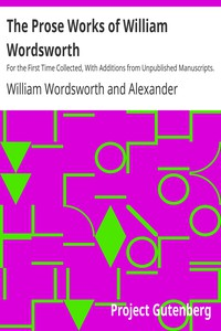 Cover of The Prose Works of William Wordsworth For the First Time Collected, With Additions from Unpublished Manuscripts. In Three Volumes.