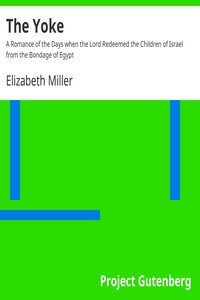 Cover of The Yoke A Romance of the Days when the Lord Redeemed the Children of Israel from the Bondage of Egypt