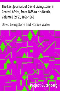 Cover of The Last Journals of David Livingstone, in Central Africa, from 1865 to His Death, Volume I (of 2), 1866-1868