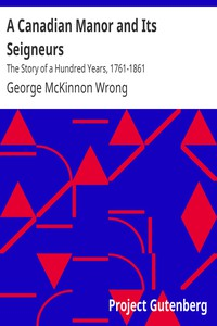 A Canadian Manor and Its Seigneurs: The Story of a Hundred Years, 1761-1861