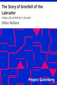 The Story of Grenfell of the Labrador: A Boy's Life of Wilfred T. Grenfell