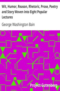 Cover of Wit, Humor, Reason, Rhetoric, Prose, Poetry and Story Woven into Eight Popular Lectures