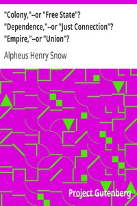 """Cover of """"Colony,""""--or """"Free State""""? """"Dependence,""""--or """"Just Connection""""? """"Empire,""""--or """"Union""""?"""