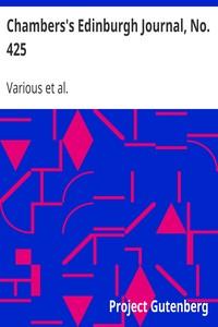 Chambers's Edinburgh Journal, No. 425Volume 17, New Series, February 21, 1852