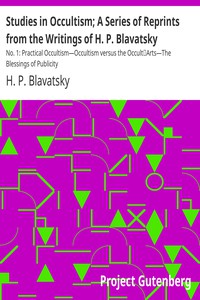 Cover of Studies in Occultism; A Series of Reprints from the Writings of H. P. BlavatskyNo. 1: Practical Occultism—Occultism versus the OccultArts—The Blessings of Publicity