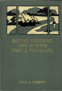 British Highways and Byways from a Motor Car Being a Record of a Five Thousand Mile Tour in England, Wales and Scotland