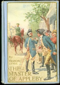 Cover of The Master of ApplebyA Novel Tale Concerning Itself in Part with the Great Struggle in the Two Carolinas; but Chiefly with the Adventures Therein of Two Gentlemen Who Loved One and the Same Lady
