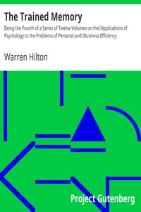 The Trained MemoryBeing the Fourth of a Series of Twelve Volumes on theApplications of Psychology to the Problems of Personal andBusiness Efficiency