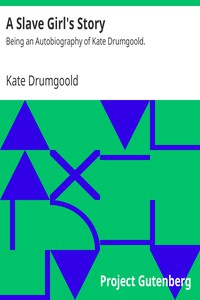 A Slave Girl's StoryBeing an Autobiography of Kate Drumgoold.