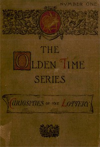 Cover of The Olden Time Series, Vol. 1: Curiosities of the Old LotteryGleanings Chiefly from Old Newspapers of Boston and Salem, Massachusetts
