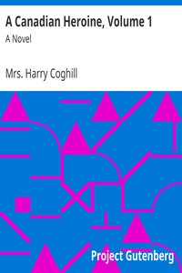 Cover of A Canadian Heroine, Volume 1A Novel