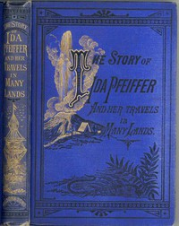 The Story of Ida Pfeifferand Her Travels in Many Lands