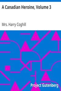 A Canadian Heroine, Volume 3 A Novel