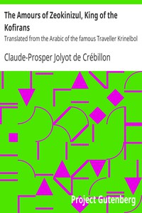 The Amours of Zeokinizul, King of the KofiransTranslated from the Arabic of the famous Traveller Krinelbol