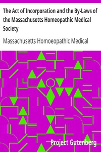 Cover of The Act of Incorporation and the By-Laws of the Massachusetts Homeopathic Medical Society