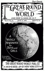 Cover of The Great Round World and What Is Going On In It, Vol. 2, No. 24, June 16, 1898A Weekly Magazine for Boys and Girls