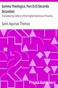 Summa Theologica, Part II-II (Secunda Secundae) Translated by Fathers of the English Dominican Province