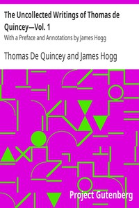 The Uncollected Writings of Thomas de Quincey—Vol. 1With a Preface and Annotations by James Hogg