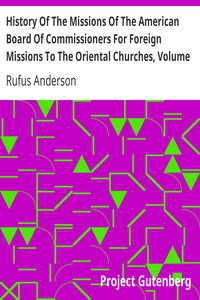 Cover of History Of The Missions Of The American Board Of Commissioners For Foreign Missions To The Oriental Churches, Volume I.