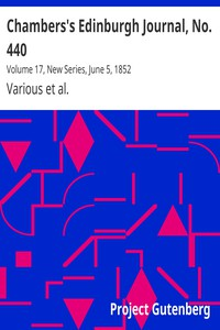 Chambers's Edinburgh Journal, No. 440Volume 17, New Series, June 5, 1852