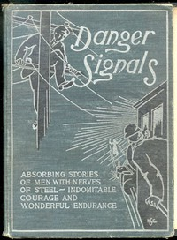 Cover of Danger Signals Remarkable, Exciting and Unique Examples of the Bravery, Daring and Stoicism in the Midst of Danger of Train Dispatchers and Railroad Engineers