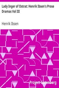 Cover of Lady Inger of Ostrat: Henrik Ibsen's Prose Dramas Vol III