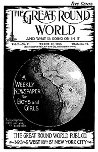 Cover of The Great Round World and What Is Going On In It, Vol. 2, No. 11, March 17, 1898A Weekly Magazine for Boys and Girls
