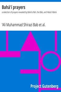 Bahá'í PrayersA Selection of Prayers Revealed by Bahá'u'lláh, the Báb, and 'Abdu'l-Bahá (English)