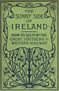 The Sunny Side of IrelandHow to see it by the Great Southern and Western Railway