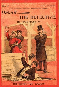 Cover of Oscar the Detective; Or, Dudie Dunne, The Exquisite Detective