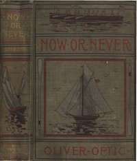 Cover of Now or Never; Or, The Adventures of Bobby Bright